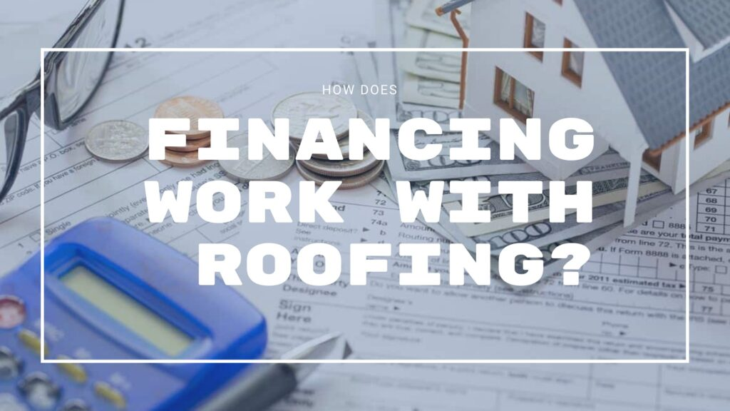 How Does Financing Work with Roofing